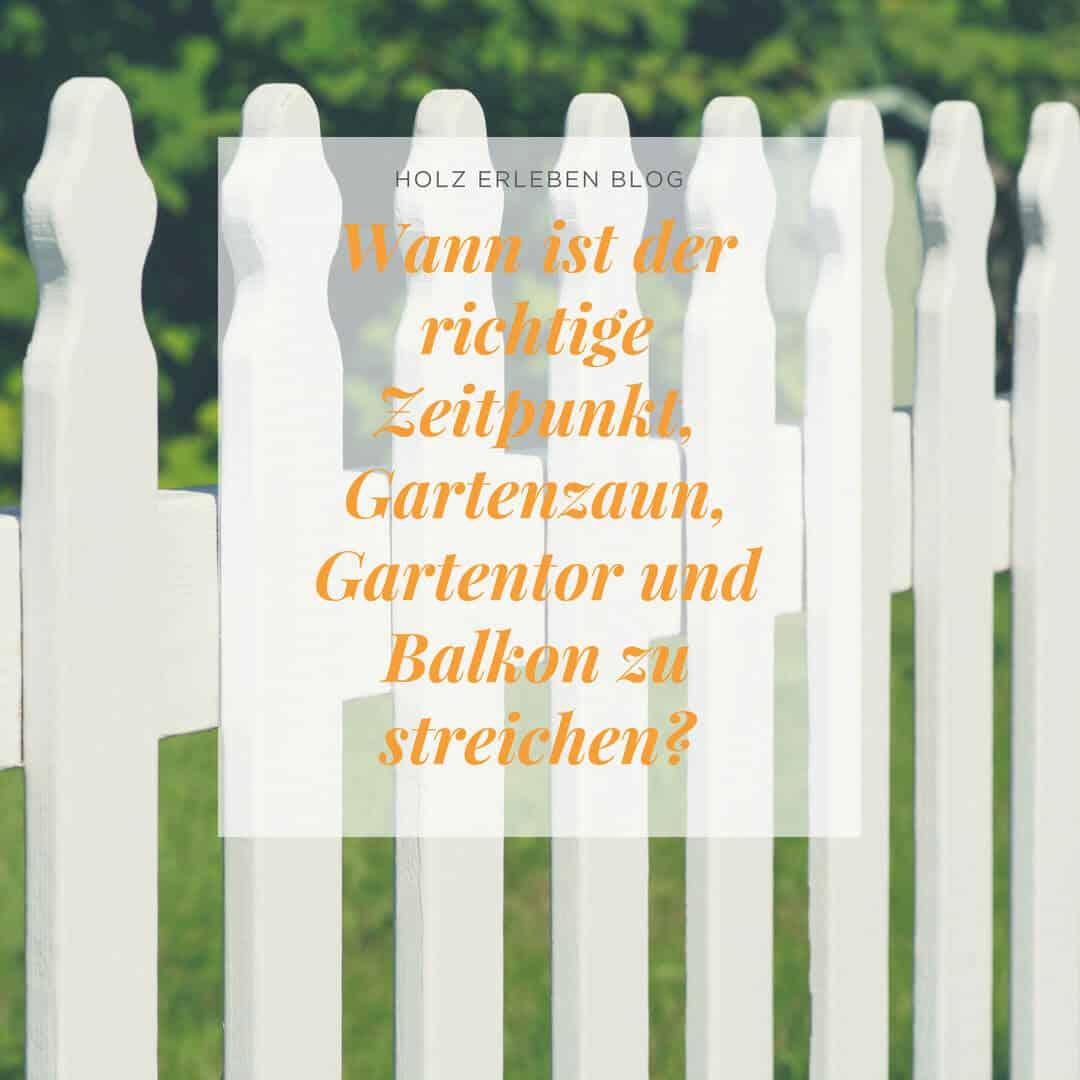 Wann ist der richtige Zeitpunkt, Gartenzaun, Gartentor und Balkon zu streichen?