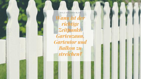 Wann ist der richtige Zeitpunkt Gartenzaun, Gartentor und Balkon zu streichen?